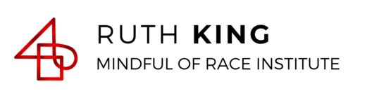 Ruth King Mindful of Race Institute